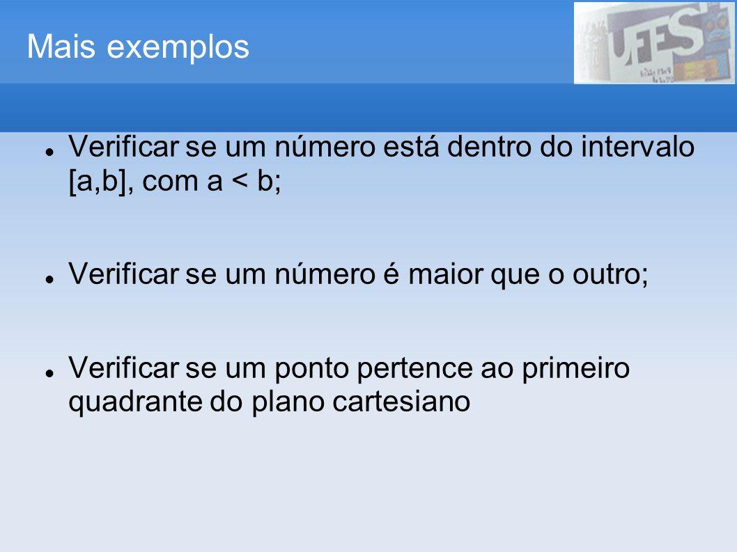 Mais exemplos Verificar se um número está dentro do intervalo [a,b], com a < b; Verificar se um número é maior que o outro;